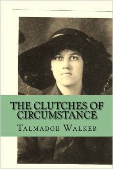 The Clutches of Circumstance Talmadge Walker