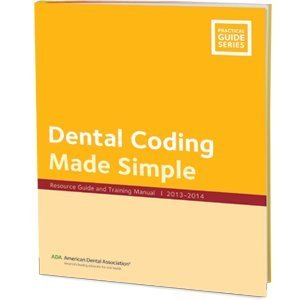 Dental Coding Made Simple: Resource Guide and Training Manual - J443  by  American Dental Association