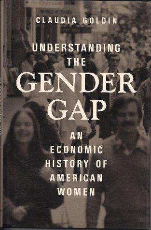 Understanding The Gender Gap: An Economic History Of American Women Claudia Goldin