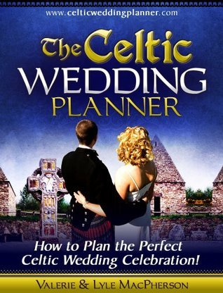 The Celtic Wedding Planner - How to Plan the Perfect Celtic Wedding Celebration! Valerie and Lyle MacPherson