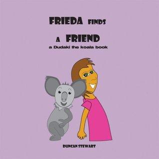 Frieda Finds a Friend  by  Duncan Stewart