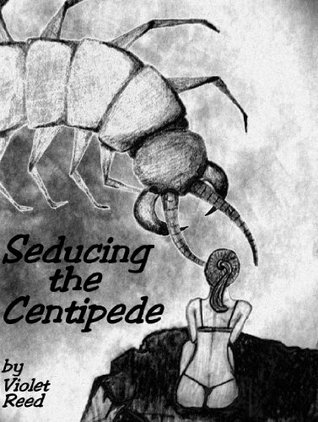 Seducing the Centipede  by  Violet Reed