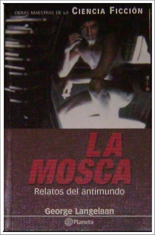 La mosca - Relatos del antimundo  by  George Langelaan