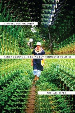 A Future for Amazonia: Randy Borman and Cofan Environmental Politics  by  Michael Cepek