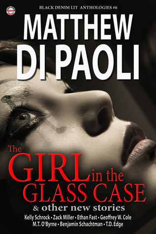 Black Denim Lit #6: The Girl in the Glass Case [July, 2014] Christopher T. Garry