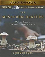 Mushroom Hunters, The: On the Trail of an Underground America