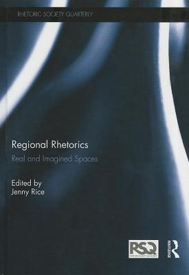 Regional Rhetorics: Real and Imagined Spaces  by  Jenny Rice