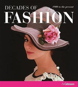 Decades of Fashion: 1900 to the Present Harriet Worsley