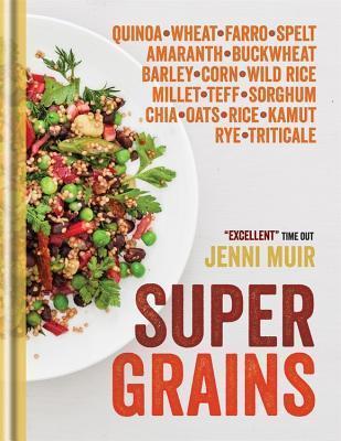 Supergrains: Quinoa – Wheat – Farro- Spelt – Amaranth – Buckwheat – Barley – Corn – Wild Rice – Millet – Teff – Sorghum – Chia – Oats – Rice – Kamut – Rye – Triticale Jenni Muir