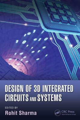 3D Circuit and System Design: Multicore Architecture, Thermal Management, and Reliability  by  Rohit Sharma