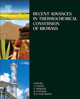 Thermo-Chemical Conversion of Biomass-Recent Advances Ashok Pandey