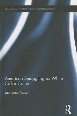 American Smuggling as White Collar Crime  by  Lawrence Karson