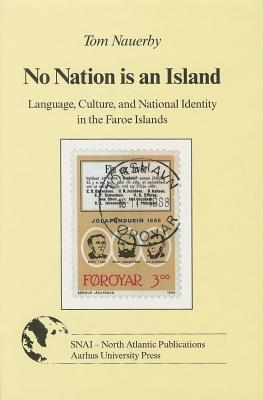 No Nation Is an Island: Language, Culture and National Identity in the Faroe Islands  by  Tom Nauerby