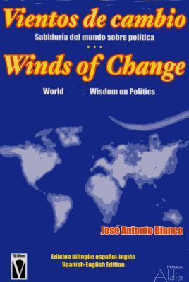 Vientos De Cambio/Winds Of Change: Sabiduria Del Mundo Sobre Politica/World Widsom On Politics Jose Antonio Blanco
