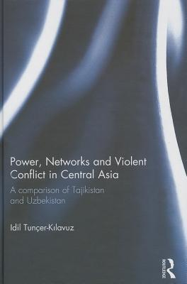 Power, Networks and Violent Conflict in Central Asia: A Comparison of Tajikistan and Uzbekistan  by  IDIL Tuncer-K Lavuz