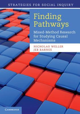 Finding Pathways: Mixed-Method Research for Studying Causal Mechanisms  by  Jeb Barnes