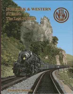 Norfolk & Western Steam: The Last 30 Years Thomas W. Dixon Jr
