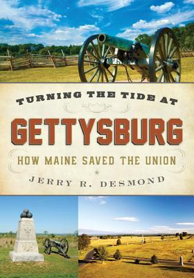 Turning the Tide at Gettysburg: How Maine Saved the Union  by  Jerry Desmond