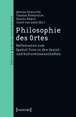 Philosophie Des Ortes: Reflexionen Zum Spatial Turn in Den Sozial- Und Kulturwissenschaften Annika Schlitte
