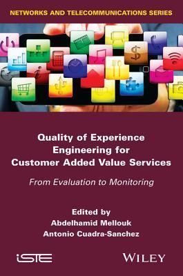 Quality of Experience Engineering for Customer Added Value Services: From Evaluation to Monitoring Abdelhamid Mellouk