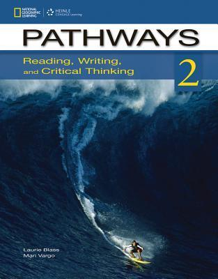 Pathways 2: Reading, Writing, and Critical Thinking: Reading, Writing, and Critical Thinking Marya Vargo