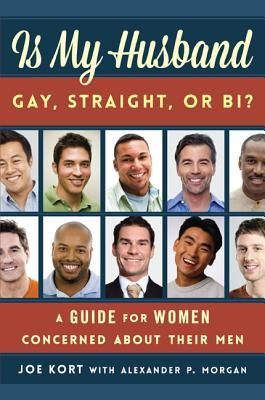 Is My Husband Gay, Straight, or Bi?: A Guide for Women Concerned about Their Men  by  Joe Kort