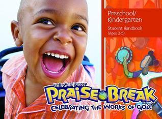 Praise Break: Preschool/Kindergarten Student Handbook: Celebrating the Works of God! Abingdon Press