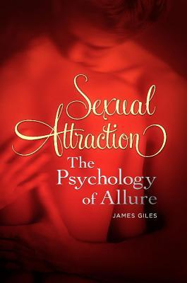 Sexual Attraction: The Psychology of Allure James Giles