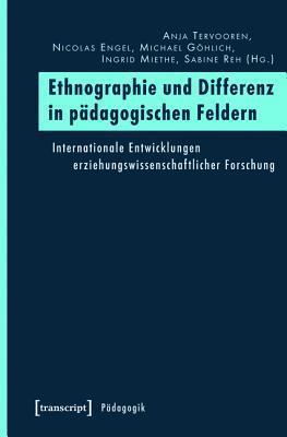 Ethnographie Und Differenz in Padagogischen Feldern: Internationale Entwicklungen Erziehungswissenschaftlicher Forschung  by  Anja Tervooren