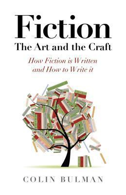 Fiction - The Art and the Craft: How Fiction Is Written and How to Write It  by  Colin Bulman