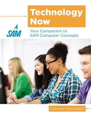 Technology Now: Your Companion to Sam Computer Concepts  by  Corinne Hoisington