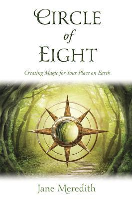Circle of Eight: Creating Magic for Your Place on Earth Jane Meredith