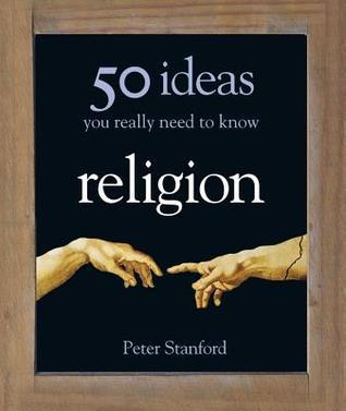 50 Religion Ideas You Really Need to Know Peter Stanford
