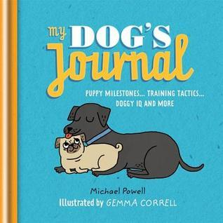 My Dogs Journal: Puppy Milestones... Training tactics... Doggy IQ and more Michael Powell
