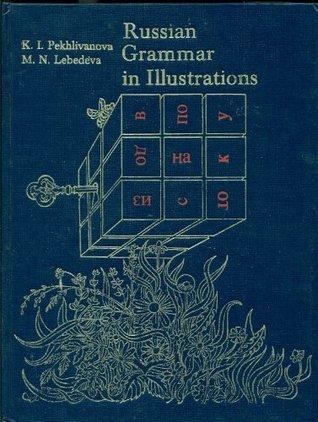Russian Grammar in Illustrations K. I. Pekhlivanova