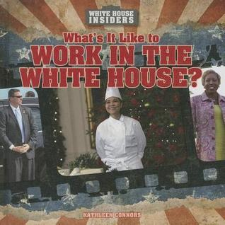 Whats It Like to Work in the White House?  by  Kathleen Connors