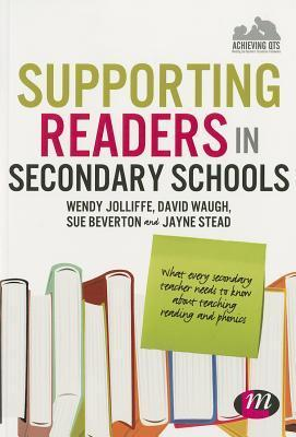 Supporting Readers in Secondary Schools: What Every Secondary Teacher Needs to Know about Teaching Reading and Phonics Wendy Jolliffe