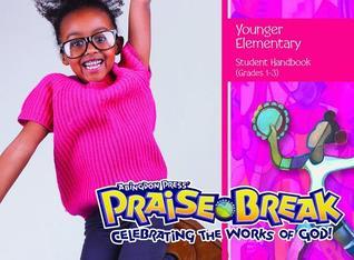 Praise Break: Younger Elementary Student Handbook: Celebrating the Works of God!  by  Abingdon Press