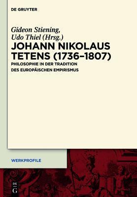 Johann Nikolaus Tetens (1736-1807): Philosophie in Der Tradition Des Europaischen Empirismus  by  Gideon Stiening