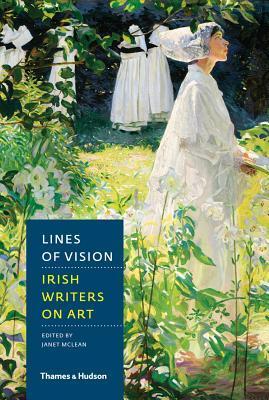 Lines of Vision: Irish Writers on Art Janet McLean