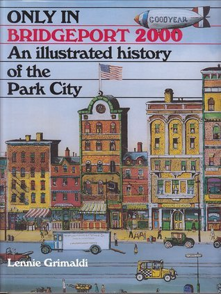 Only in Bridgeport, 2000: An Illustrated History of the Park City  by  Lennie Grimaldi