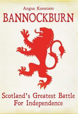 Bannockburn: Scotlands Greatest Battle For Independence  by  Angus Konstam
