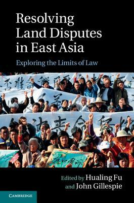 Resolving Land Disputes in East Asia: Exploring the Limits of Law  by  Hualing Fu