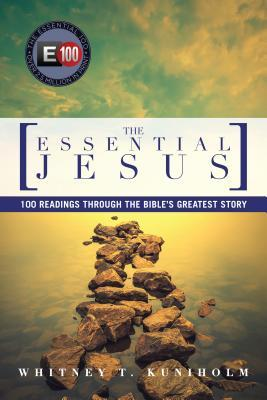 The Essential Jesus: 100 Readings Through the Bibles Greatest Story  by  Whitney T. Kuniholm