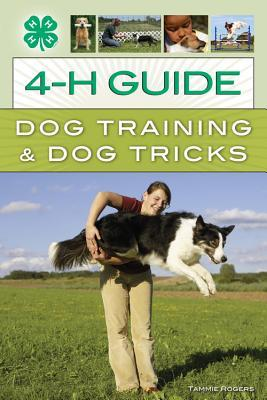Dog Training & Dog Tricks: The Guide to Raising and Showing a Well-Behaved Dog Tammie Rogers