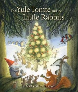 The Yule Tomte and the Little Rabbits: A Christmas Story for Advent Ulf Stark