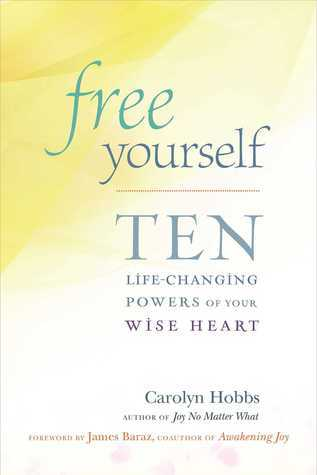 Free Yourself: Ten Life-Changing Powers of Your Wise Heart  by  Carolyn Hobbs