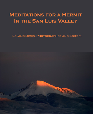 Meditations for a Hermit in the San Luis Valley  by  Leland Dirks