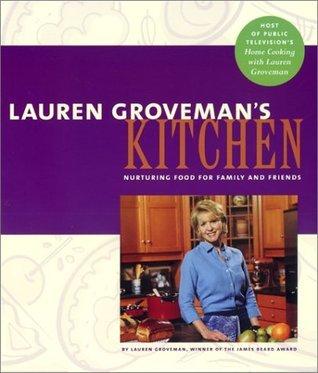 Lauren Grovemans Kitchen: Nurturing Food for Family of Friends Lauren Groveman