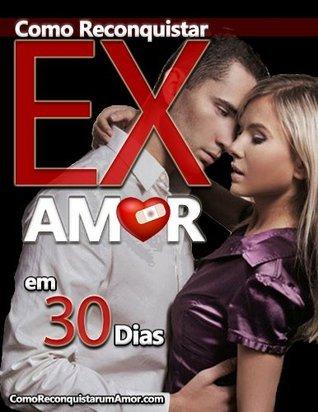 Como Reconquistar Ex Amor em 30 Dias  by  EMG Produções